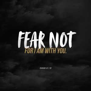 So do not fear, for I am with you;